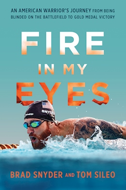 "GIVEAWAY: Win ""Fire in My Eyes"" by Brad Snyder and Tom Sileo"