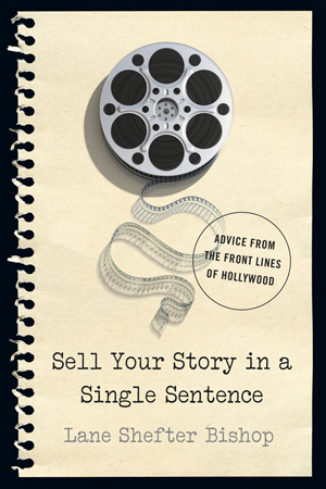 Sell Your Story in A Single Sentence ADVICE FROM THE FRONT LINES OF HOLLYWOOD