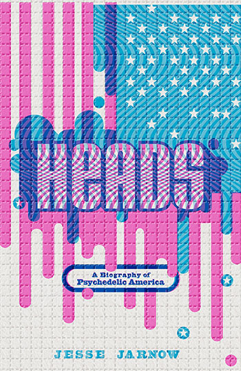 GIVEAWAY: Win Heads: A Biography of Psychedelic America!