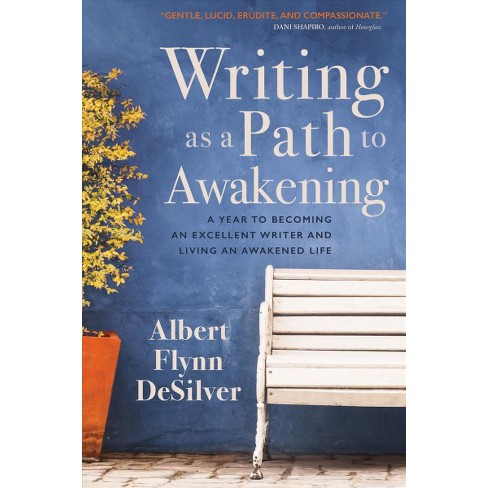 Writing as a Path to Awakening: A Year to Becoming an Excellent Writer and Living an Awakened Life