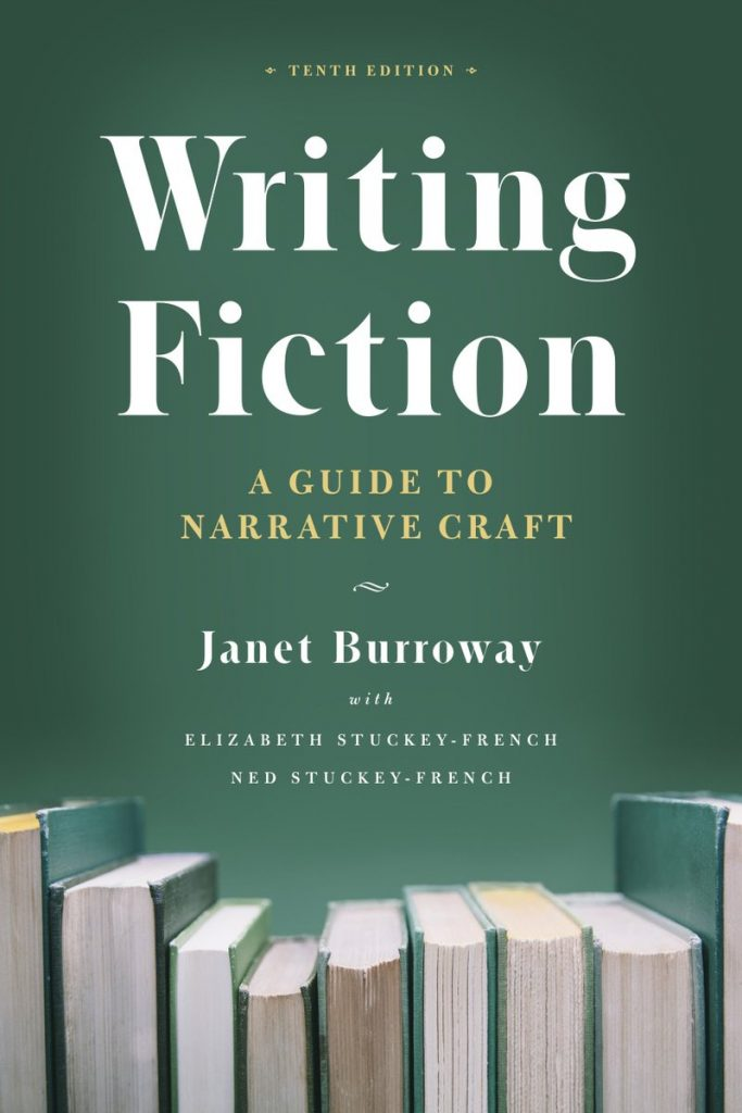 Writing Fiction: A Guide to Narrative Craft by Janet Burroway