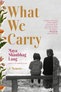 What We Carry: A Memoir by Maya Shanbhag Lang